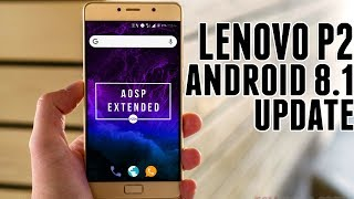 Lenovo P2 Android 8.1 Oreo Update | AOSP Extended Rom | Installation & Features