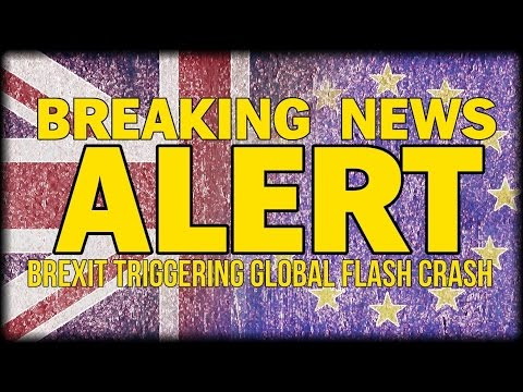 BREAKING NEWS: BREXIT TRIGGERING MASSIVE MARKET CHAOS - GLOBAL FLASH CRASH HAPPENING NOW!!!