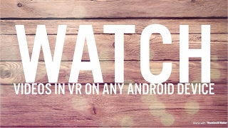 How to watch s in vr on any android smartphone no root