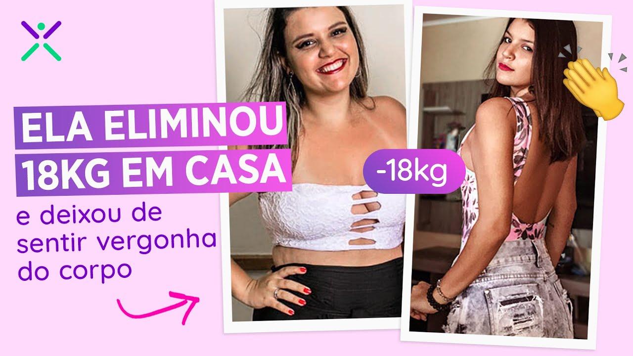 ELA ELIMINOU 18KG EM CASA E DEIXOU DE SENTIR VERGONHA DO CORPO