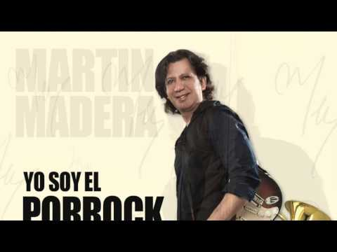 MARTIN MADERA - YO SOY EL PORROCK