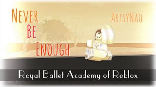Never Be Enough Ballet Solo - ArtsyNao - Royal Ballet Academy of Roblox
