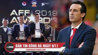 Bản tin Cảm Bóng Đá ngày 9/11   Bóng đá VN thắng lớn tại AFF AWARDS; Emery nhận chỉ trích thậm tệ