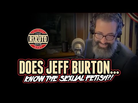 Does JEFF BURTON know the sexual fetish? [Rizzuto Show]