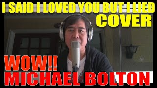 I SAID I LOVED YOU BUT I LIED BY MICHAEL BOLTON COVER BY PHILIP ARABIT
