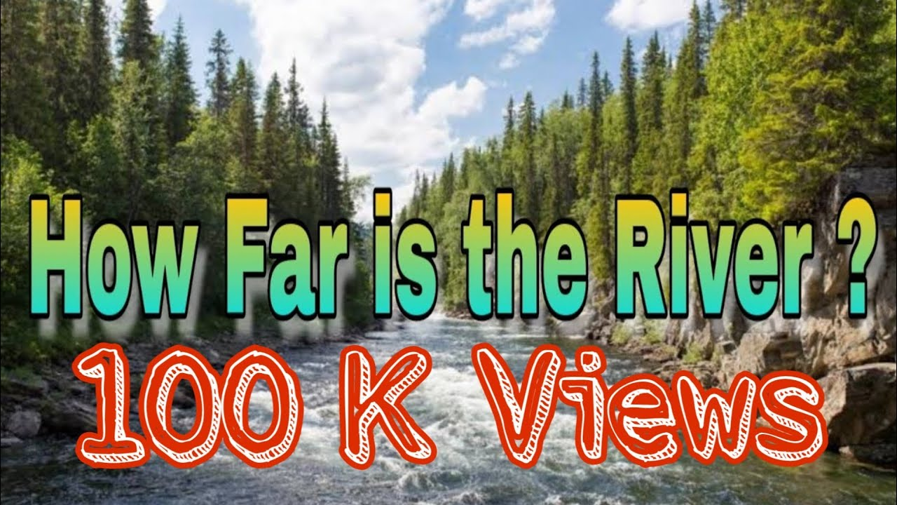 how far is the river youtube
