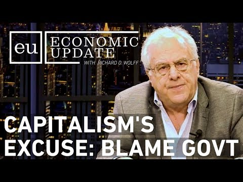 Economic Update: Capitalism's Excuse: Blame Government [S7 E7]