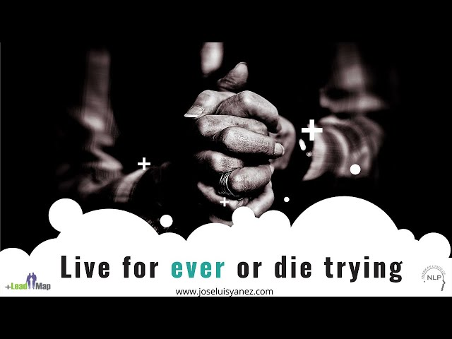Live for ever or die trying