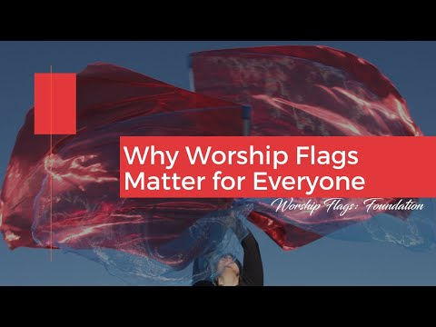 Why Worship Flags Matter for Everyone (whether you use them or not)