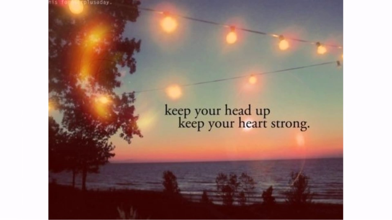 Keep Your Head Up Quotes Youtube
