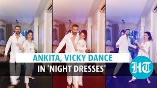Watch Ankita Lokhande, beau Vicky Jain's killer dance moves in 'night dresses'