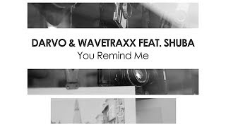 DARVO & Wavetraxx featuring Shuba - You Remind Me
