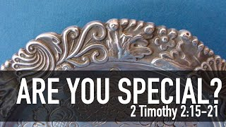 Are You Special? - 2 Timothy 2:15-21