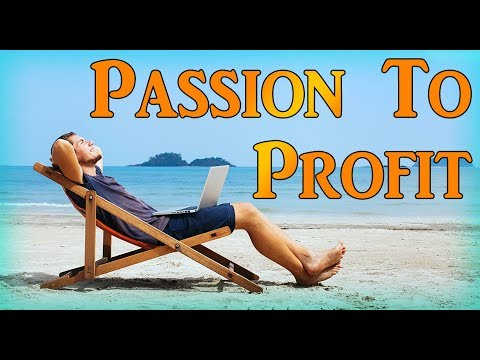 Turn Your Passion Into A $10,000/Month Online Business