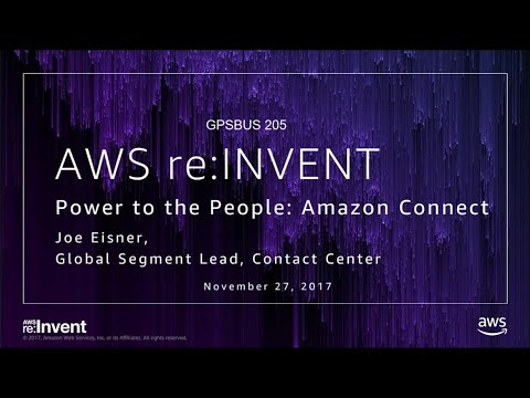 AWS re:Invent 2017: GPS: Amazon Connect: Powerful, Proven Cloud Contact Center Solut (GPSBUS205)