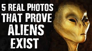 5 REAL Photos That Prove ALIENS Exist