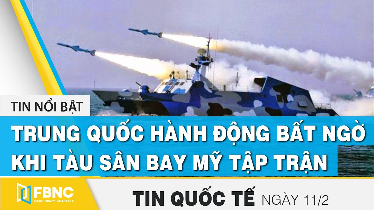 Tin quốc tế 11/2 | Trung Quốc hành động bất ngờ khi tàu sân bay Mỹ tập trận ở Biển Đông | FBNC