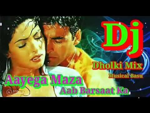 Aayega Maza Aab Barsaat Ka Dj Dholki Mix Hindi Old Is Gold