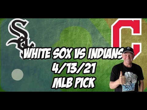 Chicago White Sox vs Cleveland Indians 4/13/21 MLB Pick and Prediction MLB Tips Betting Pick