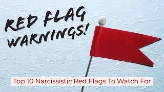 Red Flag Warnings! Top 10 Narcissistic Red Flags To Watch For