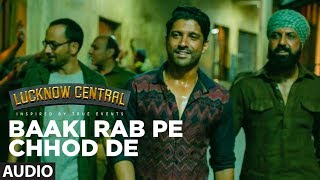 Baaki Rab Pe Chhod De Full Audio | Lucknow Central | Farhan Akhtar | Tanishk Bagchi
