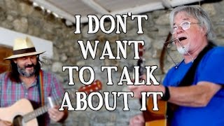 Cover of 'I Don't Want To Talk About It' by Danny Whitten, performed by Mick Hollingworth.