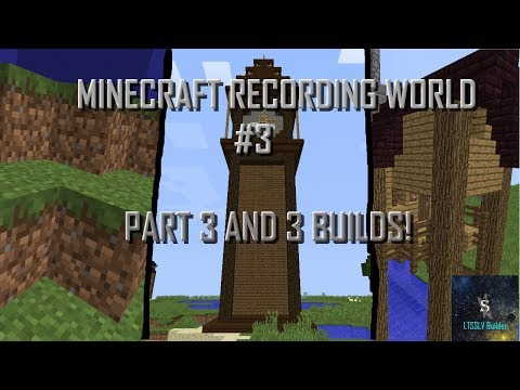 Minecraft Recording World #3 - Part 3 and 3 builds!
