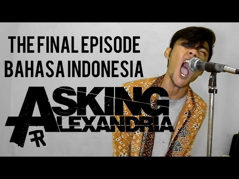 ASKING ALEXANDRIA - The Final Episode ( Bahasa indonesia ) by THoC