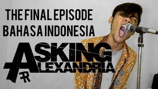 Repeat youtube video ASKING ALEXANDRIA - The Final Episode ( Bahasa indonesia ) by THoC