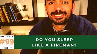 Insomnia insight #99: Do you sleep like a fireman?