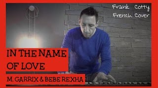 Martin Garrix & Bebe Rexha - In the name of love (traduction en francais) COVER Frank Cotty
