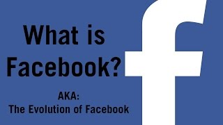 What is Facebook? (AKA: The Evolution of Facebook)