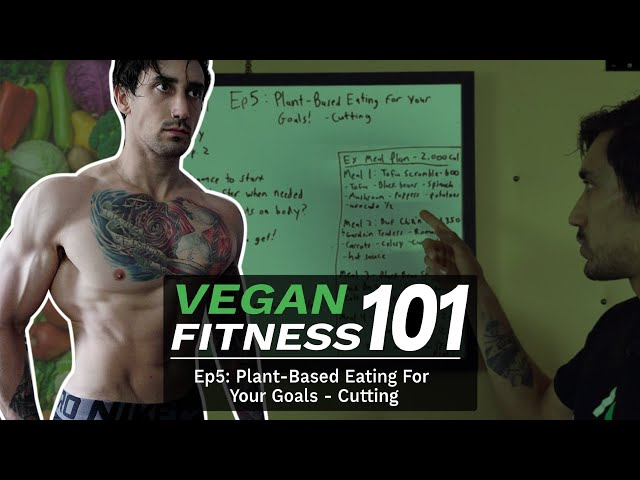 VEGAN FITNESS 101 - Ep 5 - Plant-Based Eating For Your Goals - Cutting