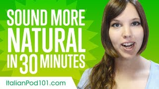 Sound More Natural in Italian in 30 Minutes