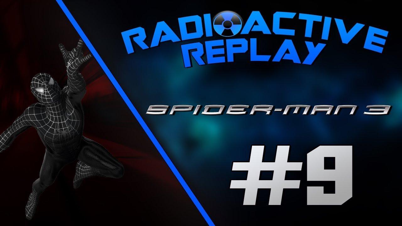 radioactive replay - spider-man 3 part 9 - good riddance - youtube