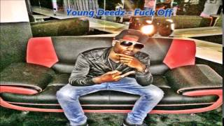 Download Young Deedz - Fuck Off (July 2014) @Maticalise @Youngdeedzz MP3 song and Music Video
