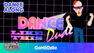 Dance Like This Dude - Awesome Sauce | GoNoodle