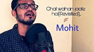 Chal Wahan jaate hai Revisited | Mohit cover | Arijit Singh| Amaal Mallik| Tiger Shroff| Kriti Sanon