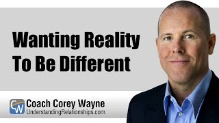 Wanting Reality To Be Different