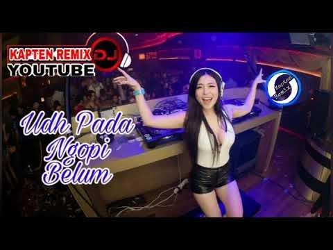 DJ UDAH PADA NGOPI BELUM PARTY |KP| FULL REMIX 2018