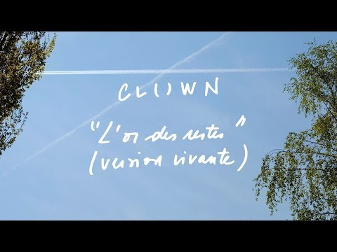 Youtube: CL()WN – L'or des restes (Version vivante)