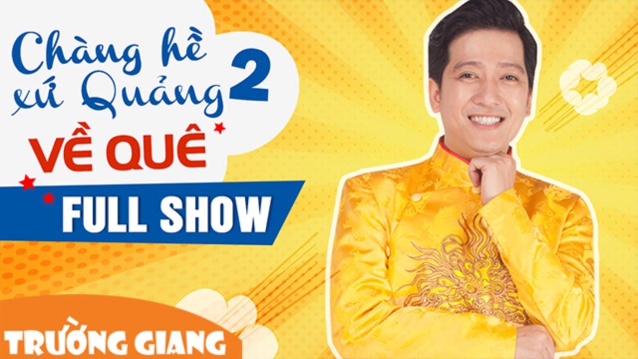 Chàng Hề Xứ Quảng 2 - Về Quê | Liveshow Trường Giang 2016 | Fullshow -  YouTube
