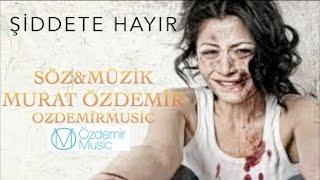 ŞİDDET VE TECAVÜZE HAYIR -  ÖZEL ŞARKI - SÖZ&MÜZİK : Murat Özdemir (OZDEMiRMUSiC)