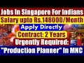 "Jobs In Singapore For Indians: ""Production Planner"" In MNC Singapore. Salary upto S$3000/Month"