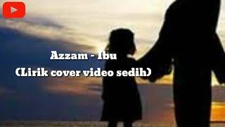 #ibu #sedih Azam -  IBU   (Cover Lirik Lagu full Sedih)