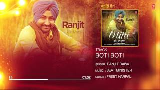 "Ranjit Bawa: Boti Boti (Full Audio) Mittti Da Bawa | Beat Minister | ""Latest Punjabi Songs"""