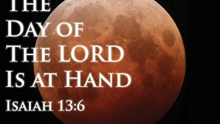 Search the Scriptures 011015 The Day of the Lord is at Hand