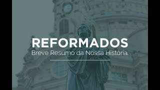 Somos Reformados:  Resumo da nossa história