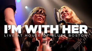 I'm With Her — Live at House of Blues (Full Set)