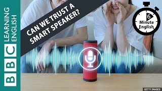 Can we trust a smart speaker? Listen to 6 Minute English